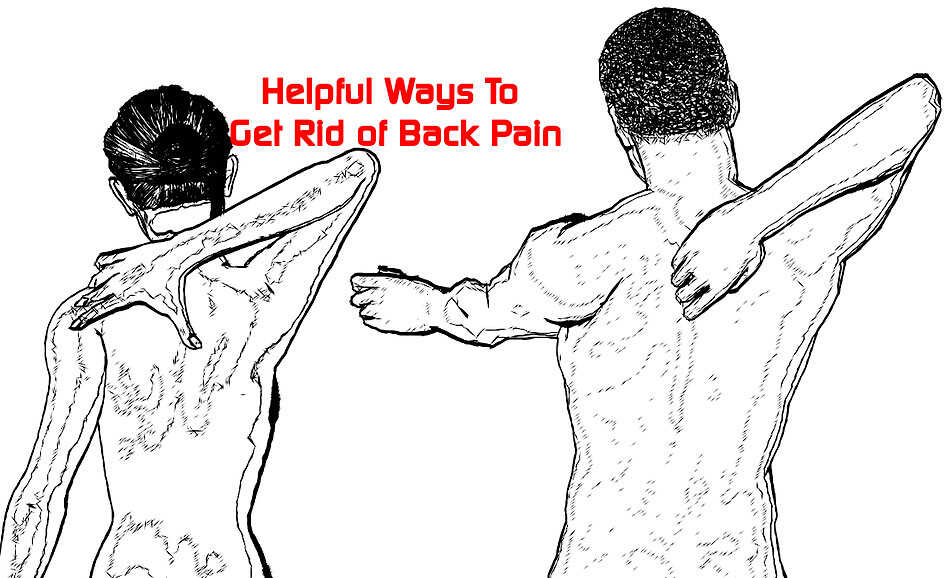 Helpful Ways To Get Rid of Back Pain