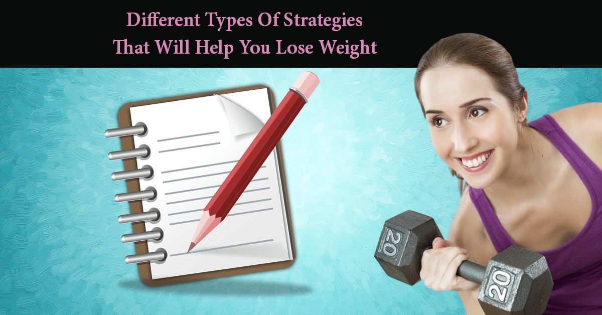Different types of strategies that help you lose weight