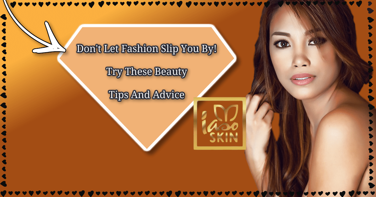 Don't Let Fashion Slip You By! Try These Beauty Tips And Advice