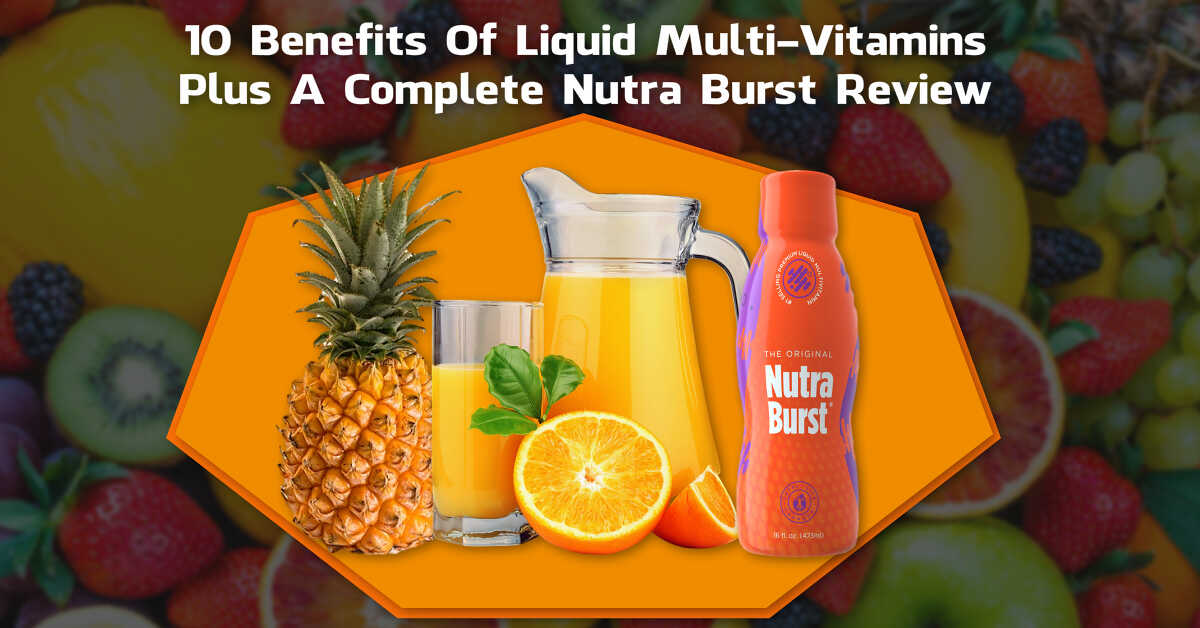 10 Benefits Of Liquid Vitamins Plus A Complete Nutra Burst Review