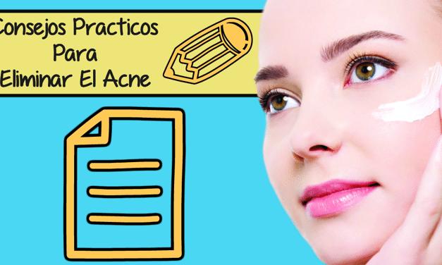Consejos Practicos Para Ponerle Fin Al Problema De Acne