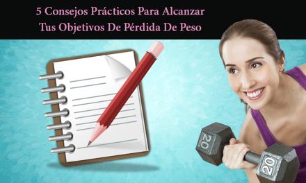 5 Consejos Prácticos Para Alcanzar Tus objetivos De Pérdida De Peso