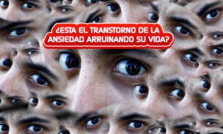 ¿ESTA EL TRANSTORNO DE LA ANSIEDAD ARRUINANDO SU VIDA?